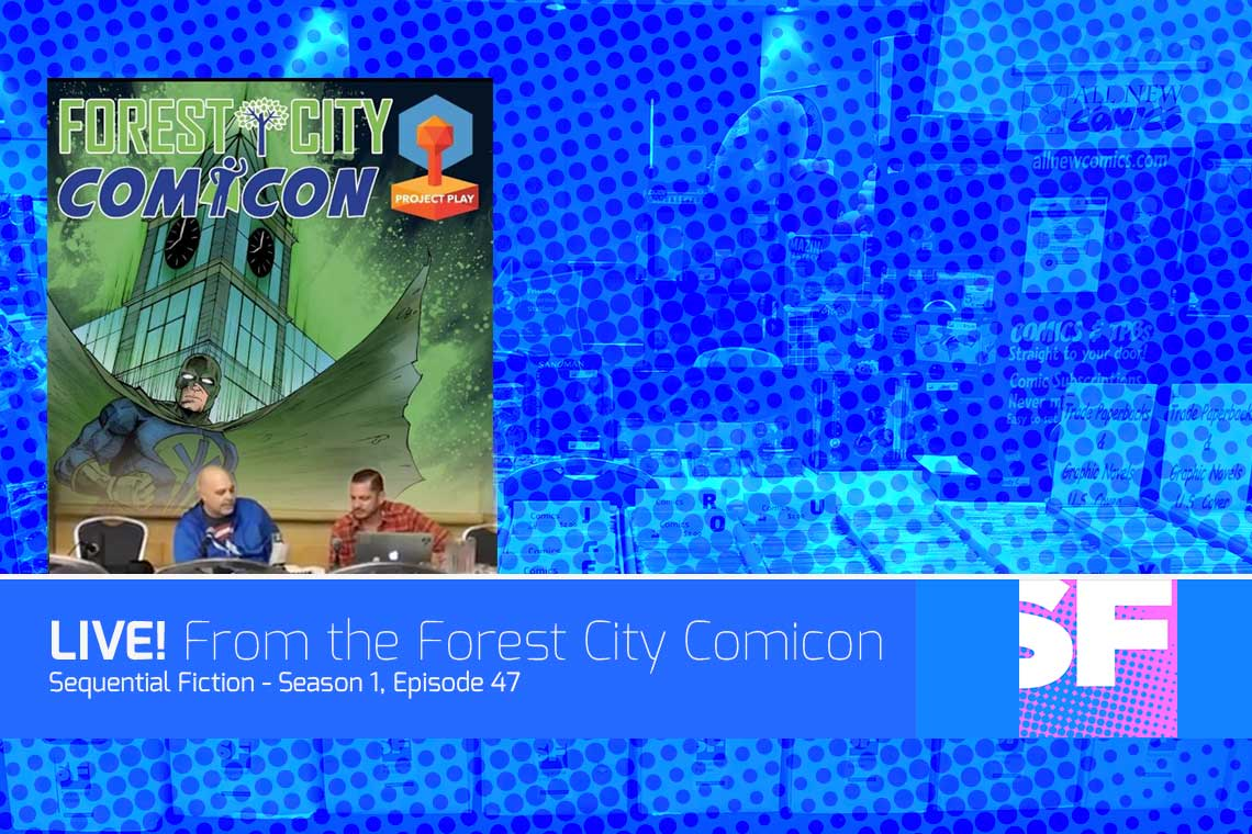 Episode 47 - LIVE from the Forest City Comicon