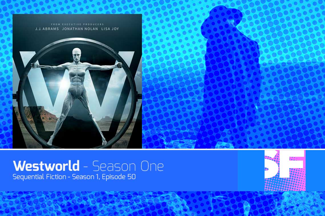 Sequential Fiction, Episode 50 - Westworld Season One