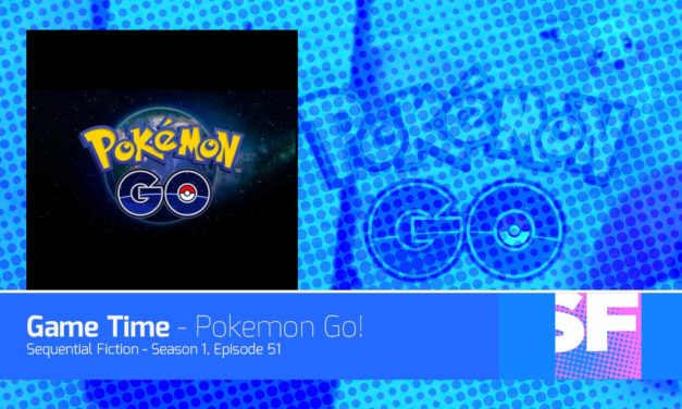 Episode 51 – Game Time Pokemon Go